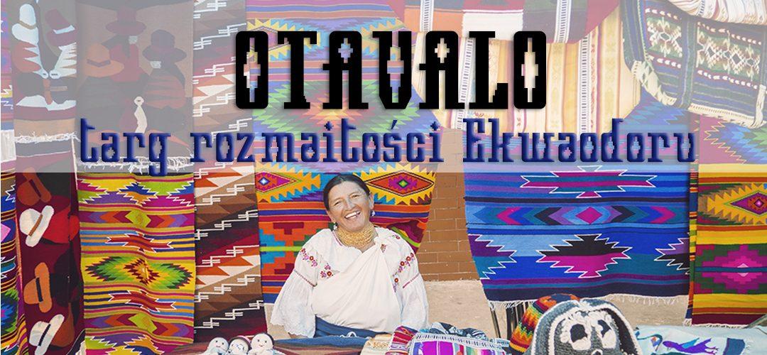 Otavalo – targ rozmaitości Ekwadoru