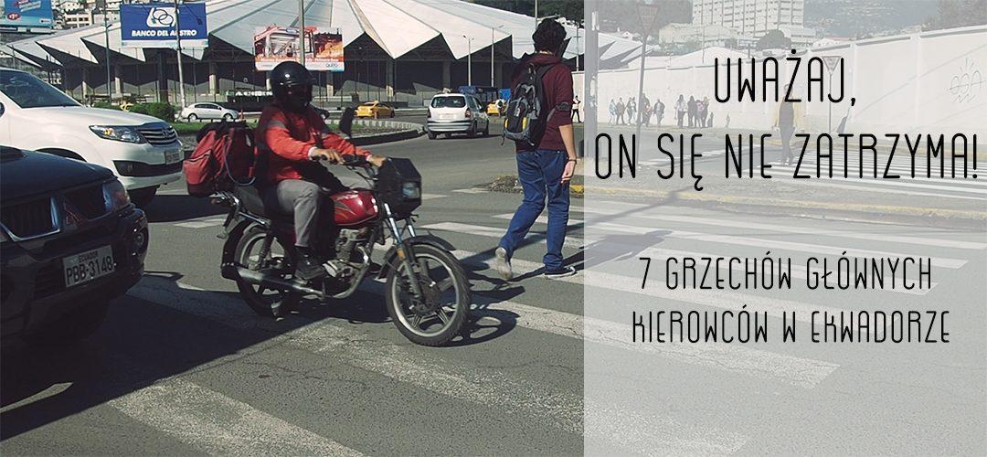 Uważaj, on się nie zatrzyma! 7 grzechów głównych kierowców w Ekwadorze