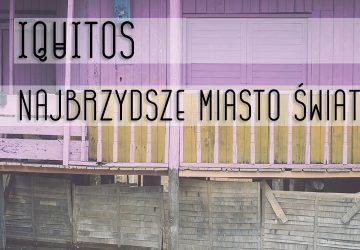 Iquitos – najbrzydsze miasto świata