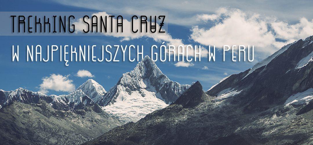 Trekking Santa Cruz w najpiękniejszych górach w Peru