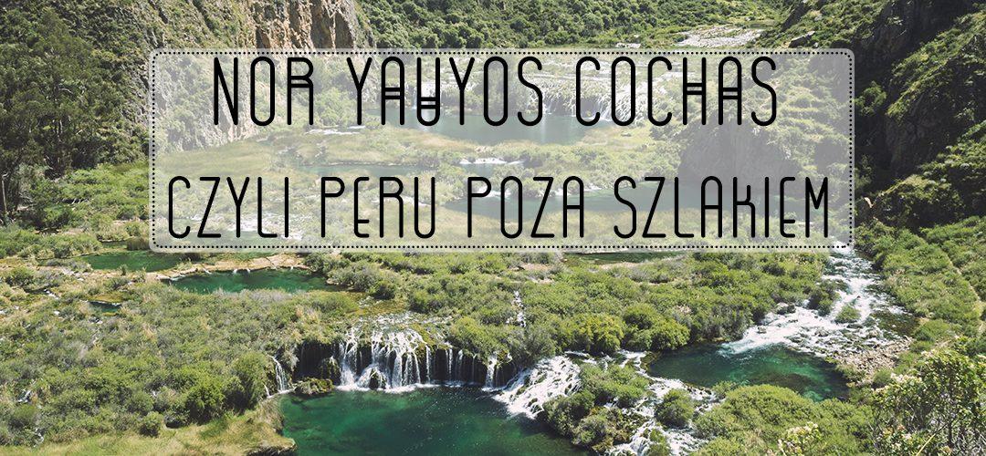 Nor Yauyos-Cochas, czyli Peru poza szlakiem