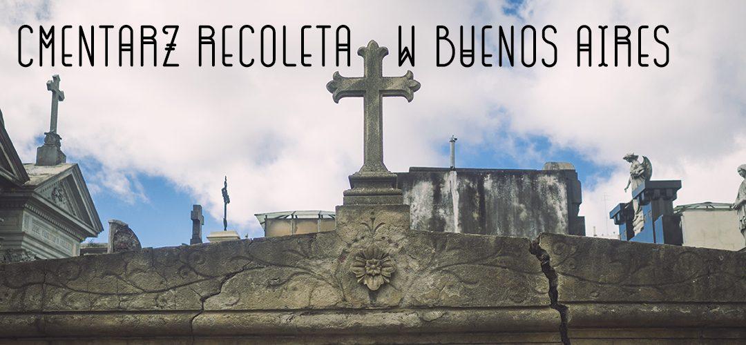 Cmentarze świata: Cmentarz Recoleta w Buenos Aires