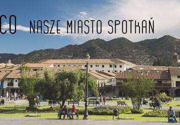 Cusco – nasze miasto spotkań
