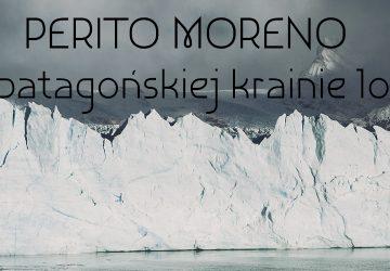 Perito Moreno. W patagońskiej krainie lodu