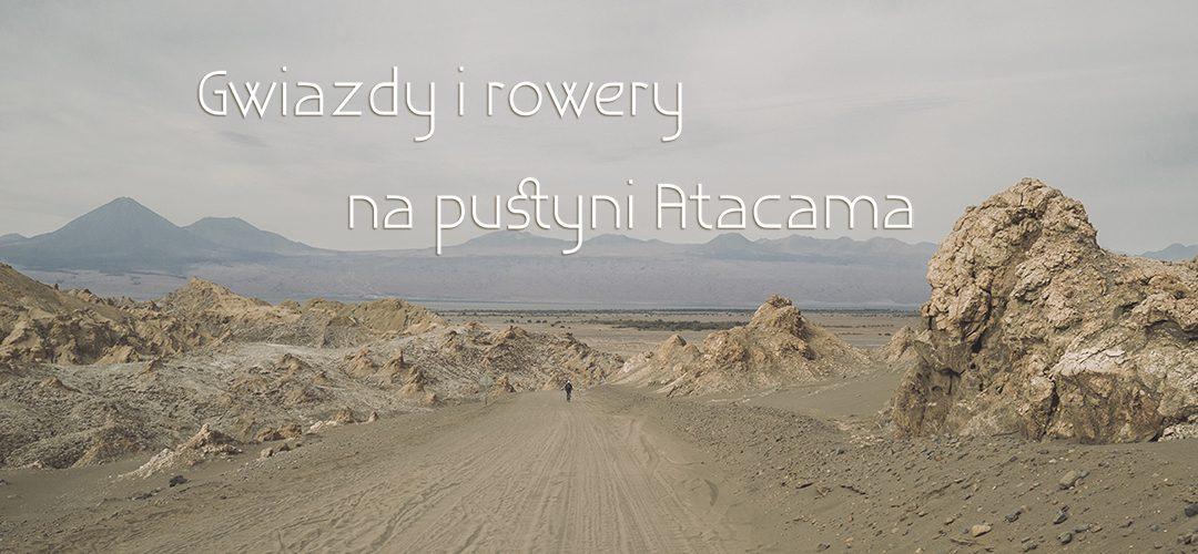 Gwiazdy i rowery na pustyni Atacama