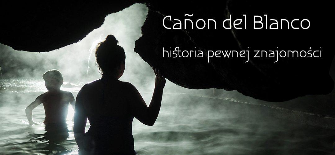 Cañon del Blanco. Historia pewnej znajomości