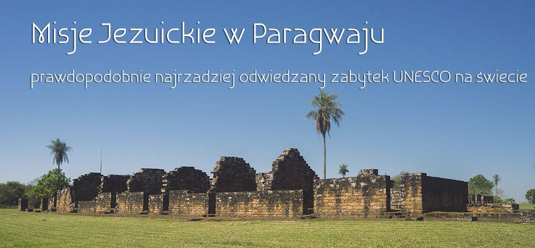 Misje Jezuickie w Paragwaju – prawdopodobnie najrzadziej odwiedzany zabytek UNESCO na świecie