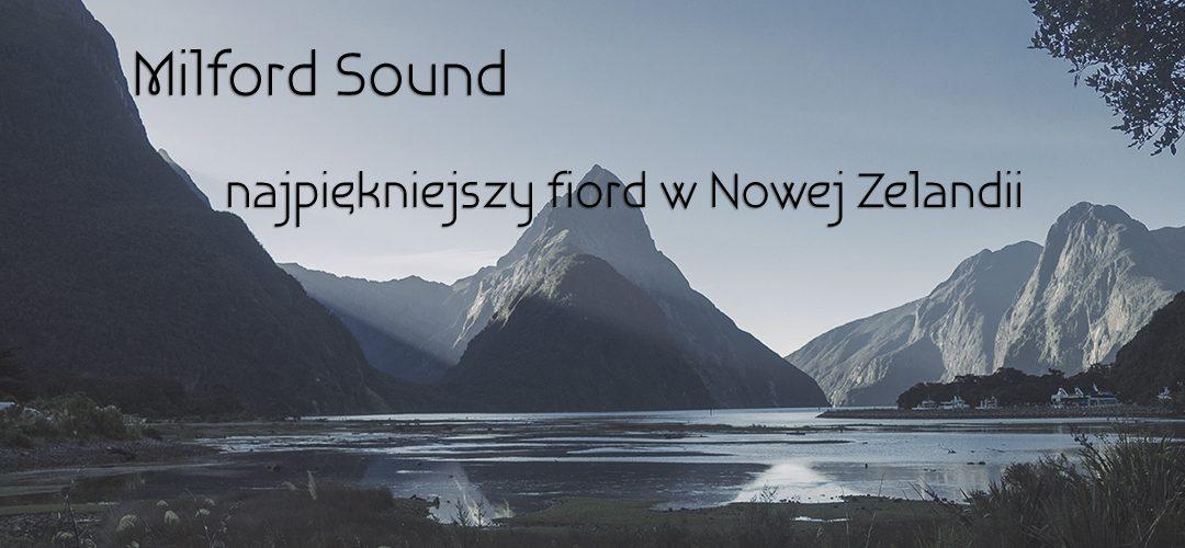 Milford Sound – najpiękniejszy fiord w Nowej Zelandii
