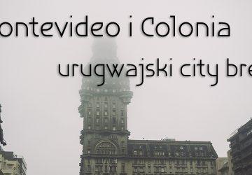 Montevideo i Colonia – urugwajski city break