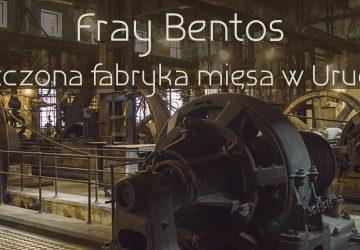 Fray Bentos – opuszczona fabryka mięsa w Urugwaju