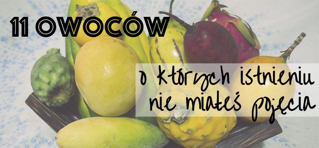 11 owoców, o których istnieniu nie miałeś pojęcia