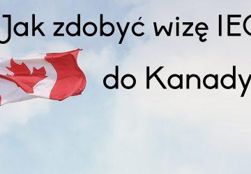 Jak zdobyć wizę IEC do Kanady?