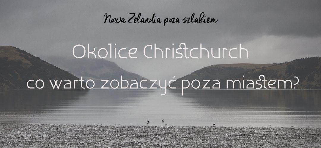 Nowa Zelandia poza szlakiem: okolice Christchurch – co warto zobaczyć poza miastem?