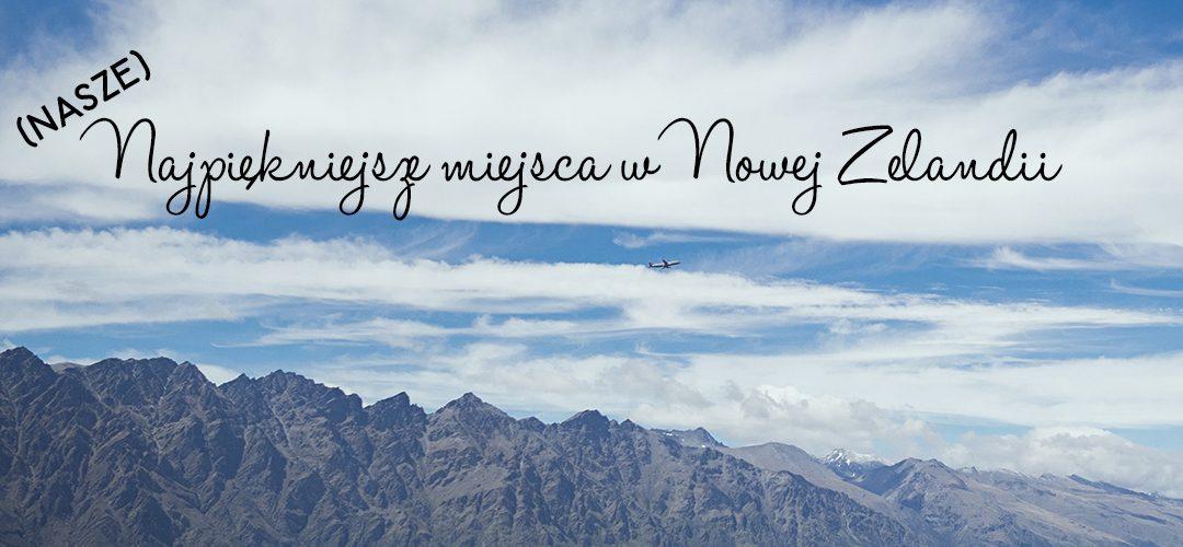 (nasze) Najpiękniejsze miejsca w Nowej Zelandii