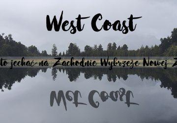 West Coast, a może Wet Coast? Czy warto jechać na Zachodnie Wybrzeże Wyspy Południowej?