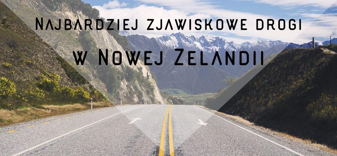 Najbardziej zjawiskowe drogi w Nowej Zelandii