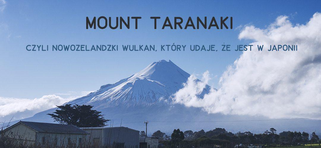 Mount Taranaki, czyli nowozelandzki wulkan, który udaje, że jest w Japonii