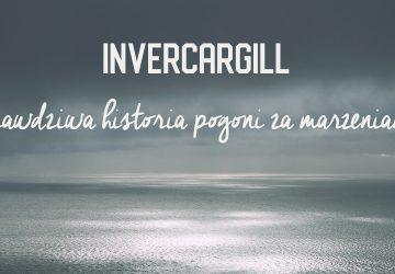 Invercargill – prawdziwa historia pogoni za marzeniami