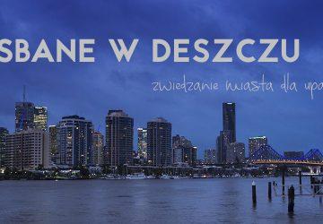 Brisbane w deszczu, czyli zwiedzanie miasta dla upartych
