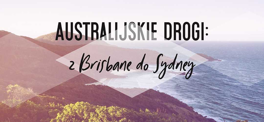 Australijskie drogi: z Brisbane do Sydney
