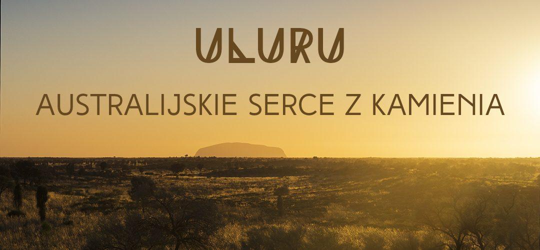 Uluru – Australijskie serce z kamienia