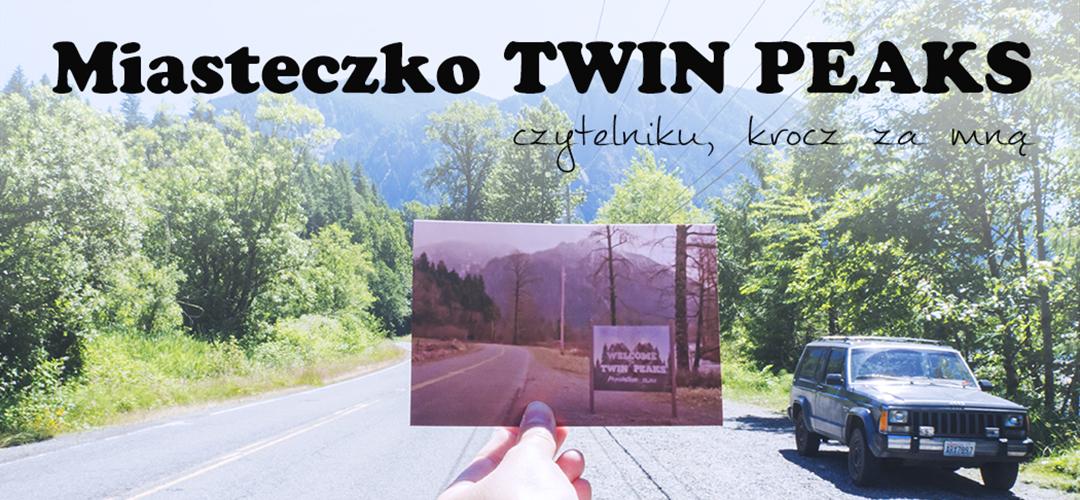 Miasteczko Twin Peaks, czytelniku krocz za mną